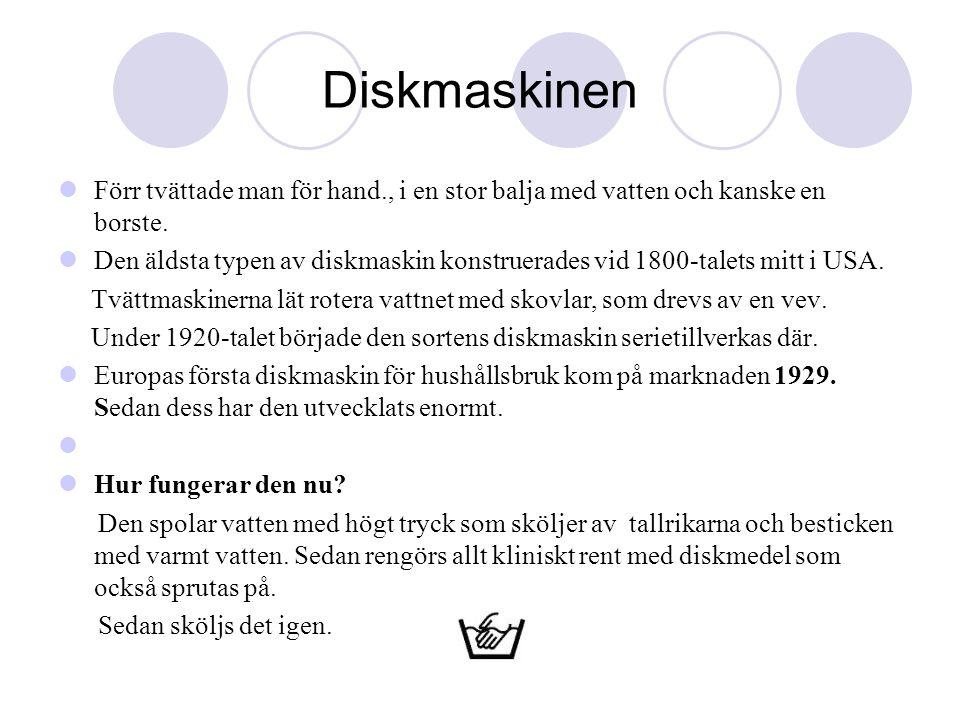 Diskmaskinen Förr tvättade man för hand., i en stor balja med vatten och kanske en borste.