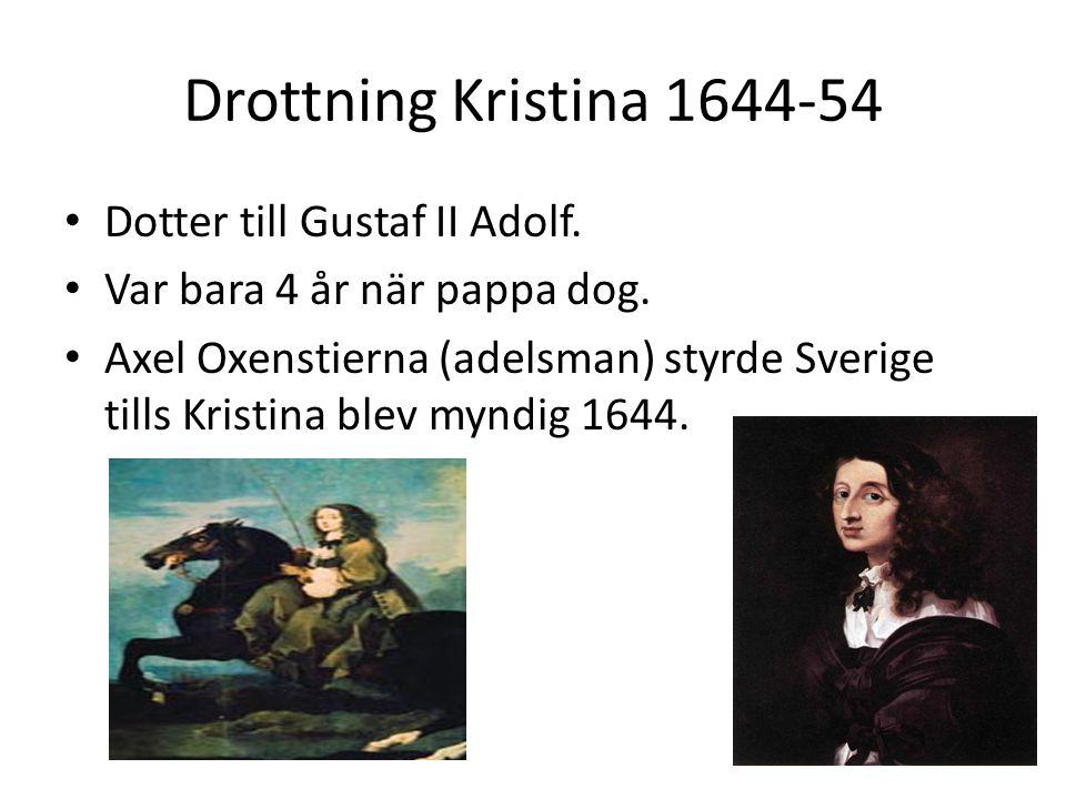 Drottning Kristina 1644-54 Dotter till Gustaf II Adolf.