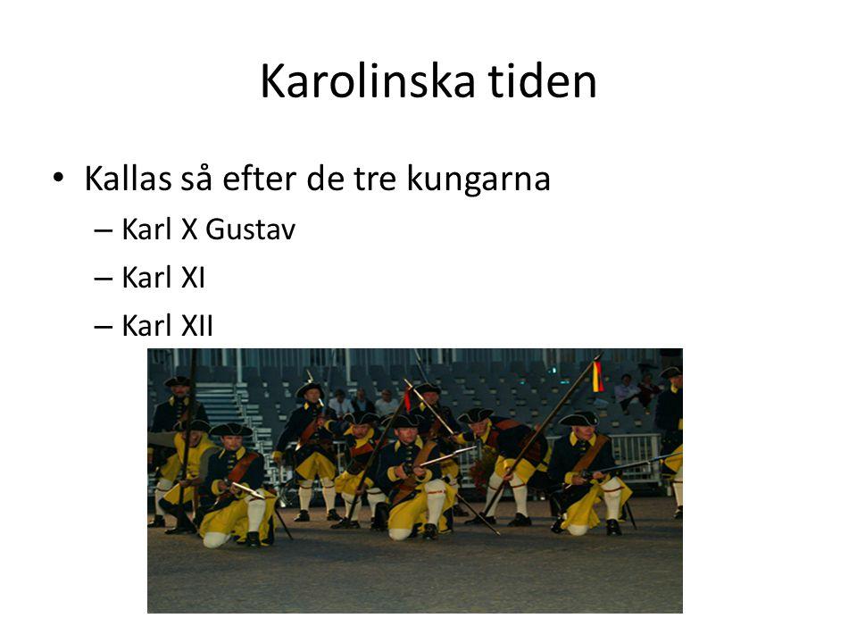 Karolinska tiden Kallas så efter de tre kungarna Karl X Gustav Karl XI