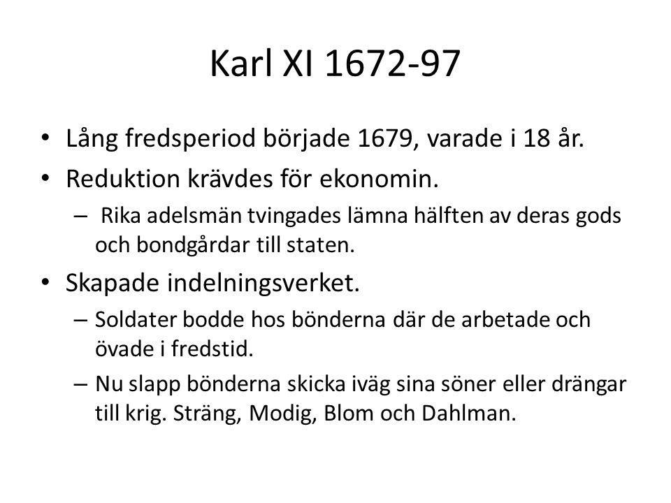 Karl XI 1672-97 Lång fredsperiod började 1679, varade i 18 år.