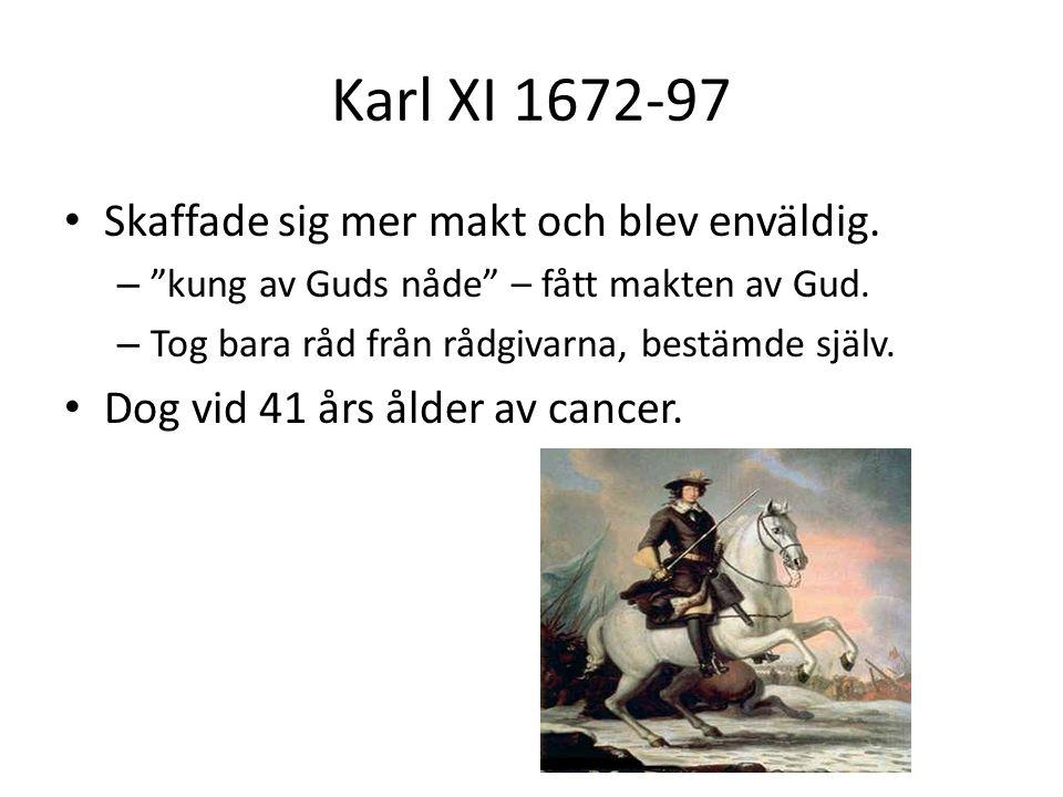 Karl XI 1672-97 Skaffade sig mer makt och blev enväldig.