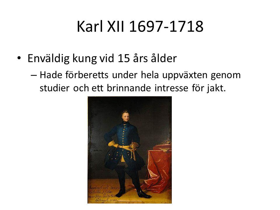 Karl XII 1697-1718 Enväldig kung vid 15 års ålder