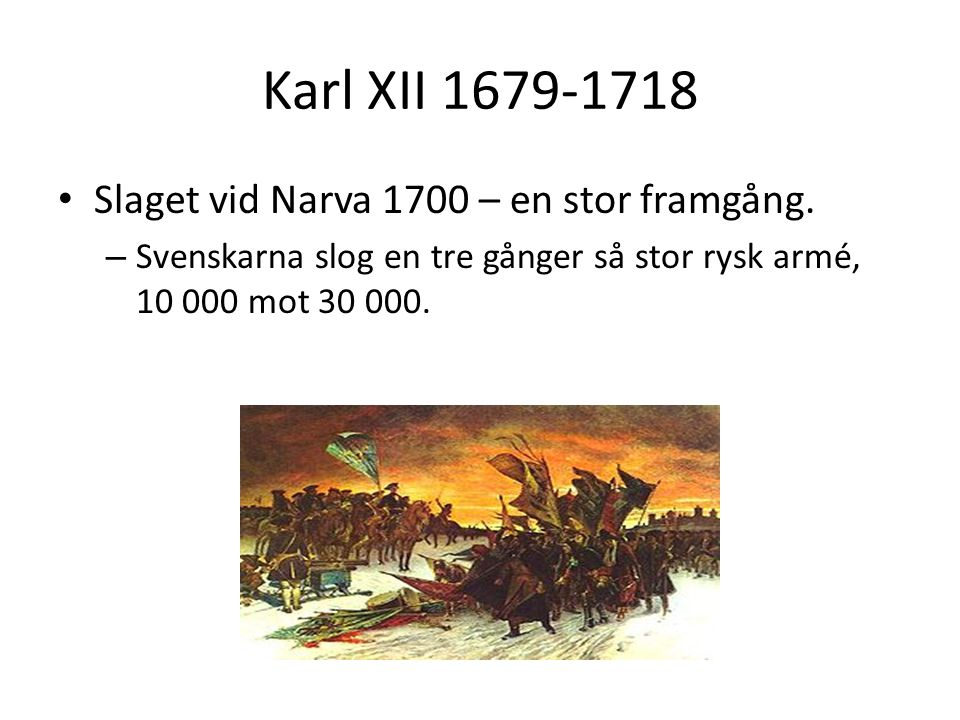 Karl XII 1679-1718 Slaget vid Narva 1700 – en stor framgång.