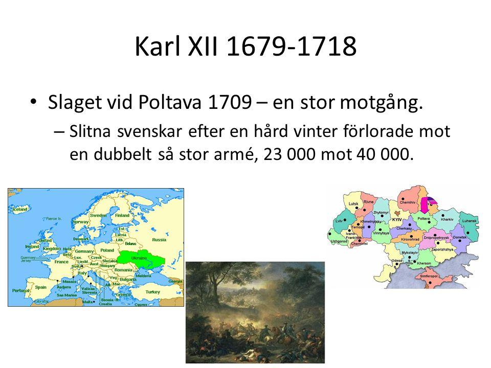 Karl XII 1679-1718 Slaget vid Poltava 1709 – en stor motgång.