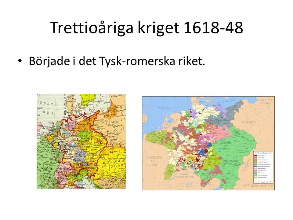 Trettioåriga kriget 1618-48 Började i det Tysk-romerska riket.