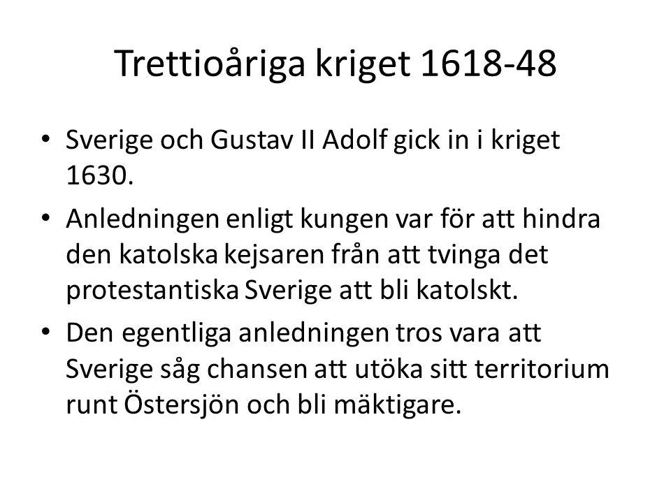 Trettioåriga kriget 1618-48 Sverige och Gustav II Adolf gick in i kriget 1630.