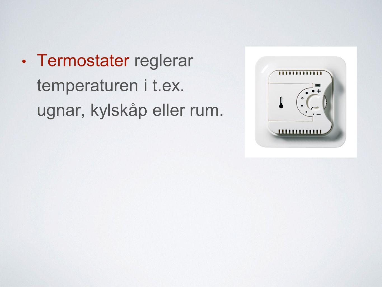 Termostater reglerar temperaturen i t.ex. ugnar, kylskåp eller rum.