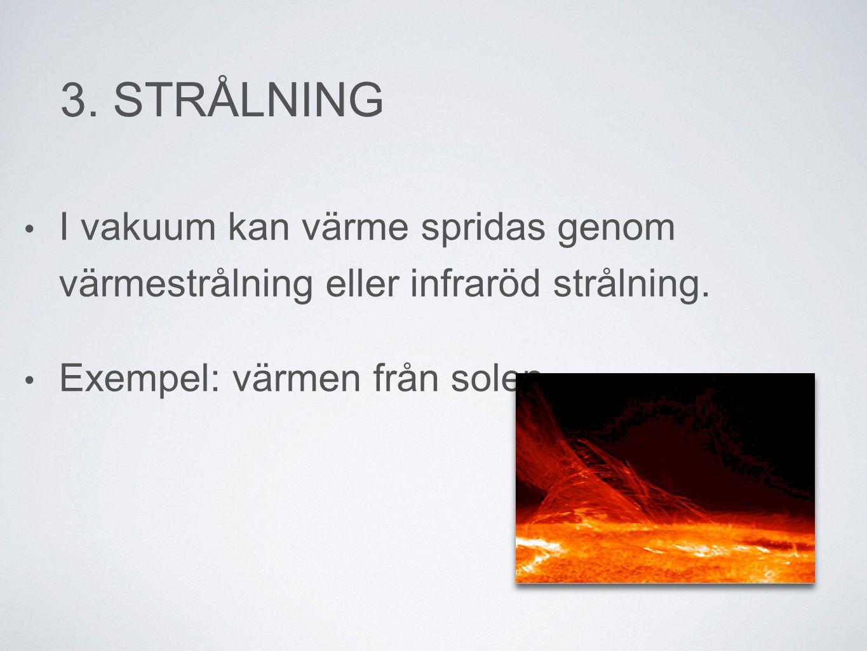 3. STRÅLNING I vakuum kan värme spridas genom värmestrålning eller infraröd strålning.