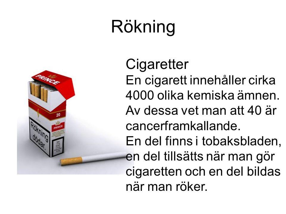 Rökning Cigaretter. En cigarett innehåller cirka 4000 olika kemiska ämnen. Av dessa vet man att 40 är cancerframkallande.