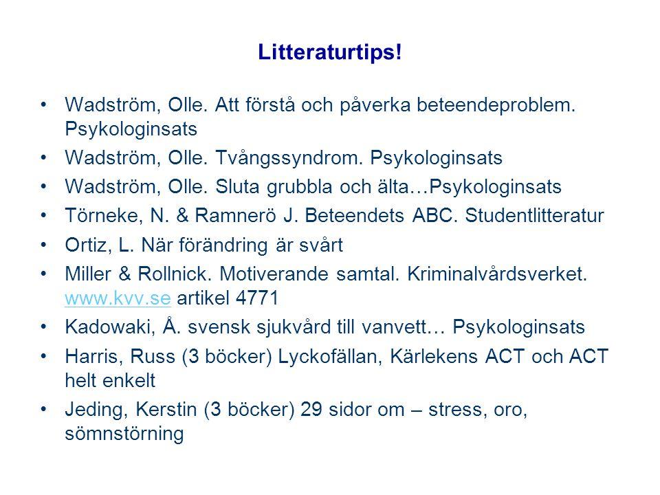 Litteraturtips! Wadström, Olle. Att förstå och påverka beteendeproblem. Psykologinsats. Wadström, Olle. Tvångssyndrom. Psykologinsats.