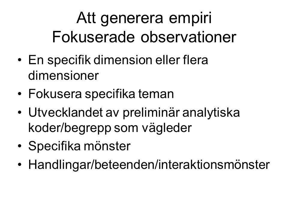 Att generera empiri Fokuserade observationer