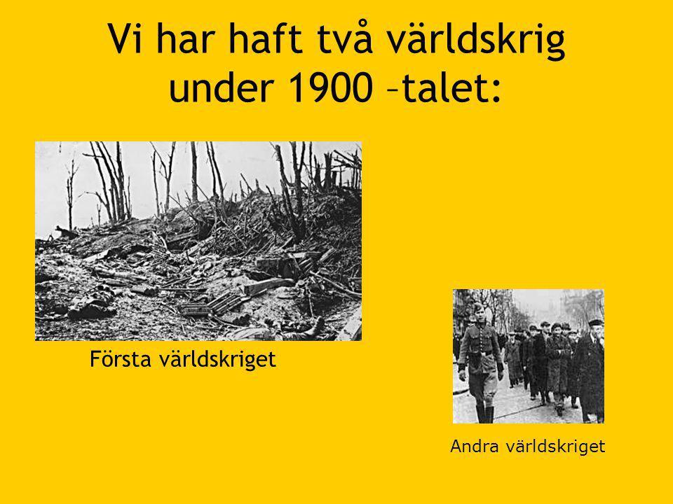 Vi har haft två världskrig under 1900 –talet: