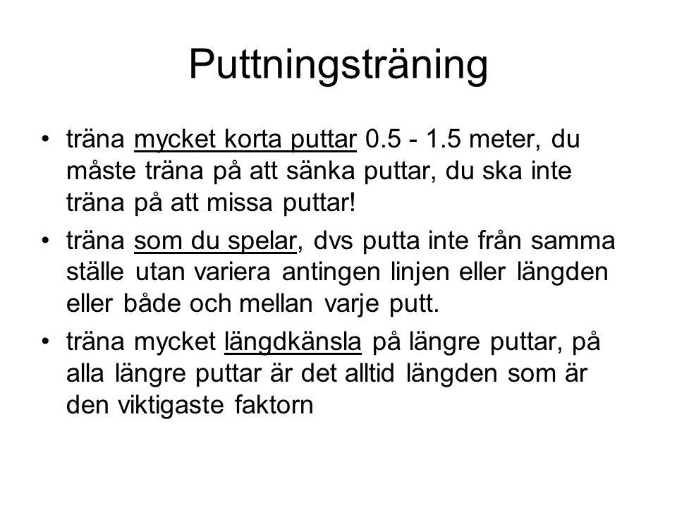 Puttningsträning träna mycket korta puttar 0.5 - 1.5 meter, du måste träna på att sänka puttar, du ska inte träna på att missa puttar!