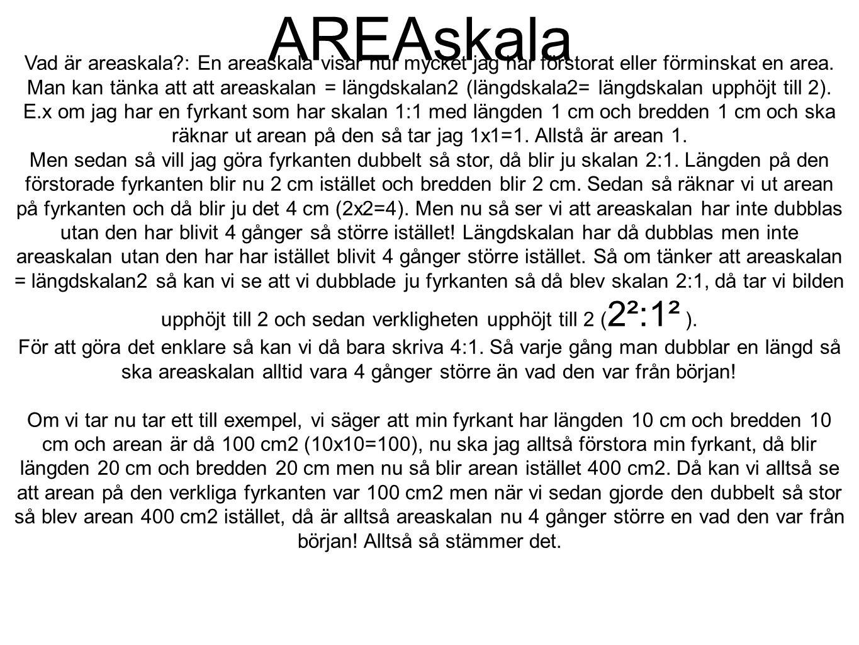AREAskala Vad är areaskala : En areaskala visar hur mycket jag har förstorat eller förminskat en area.