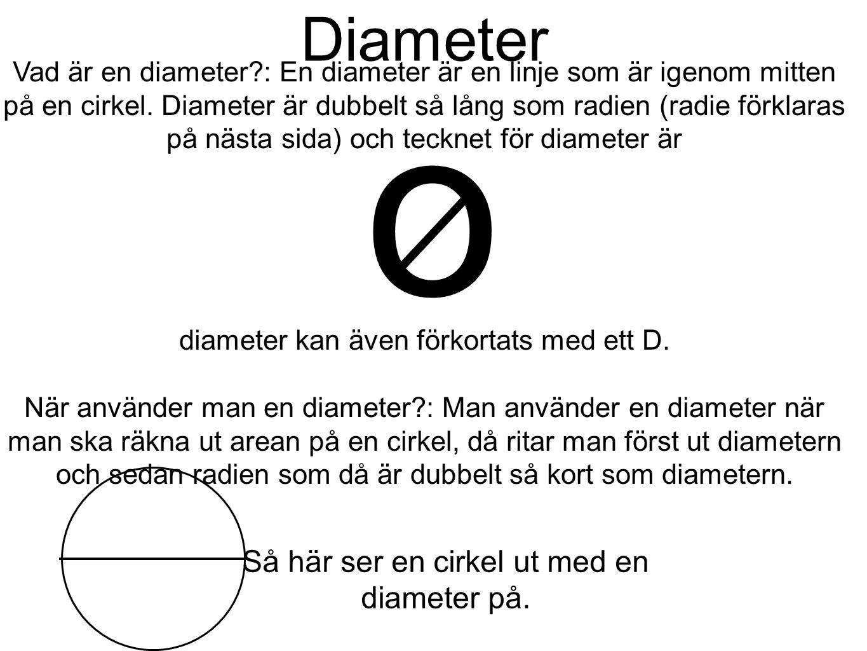 o Diameter Så här ser en cirkel ut med en diameter på.
