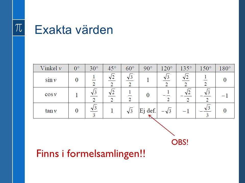 Exakta värden OBS! Finns i formelsamlingen!!