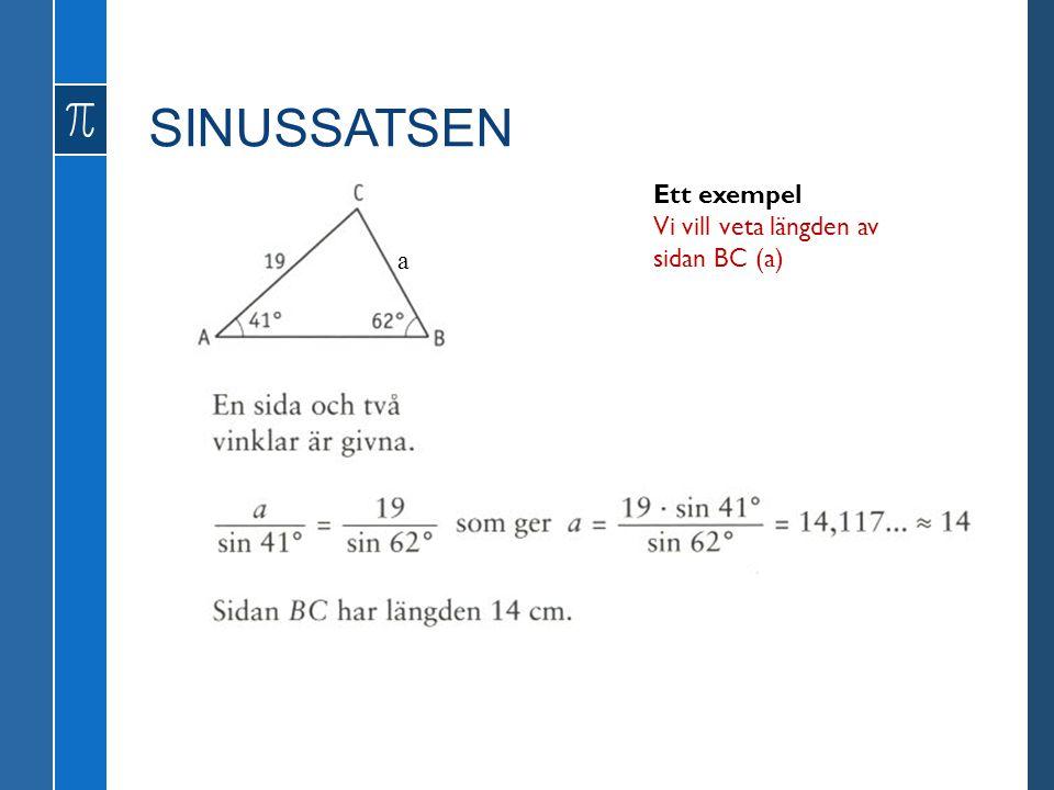 SINUSSATSEN Ett exempel Vi vill veta längden av sidan BC (a) a