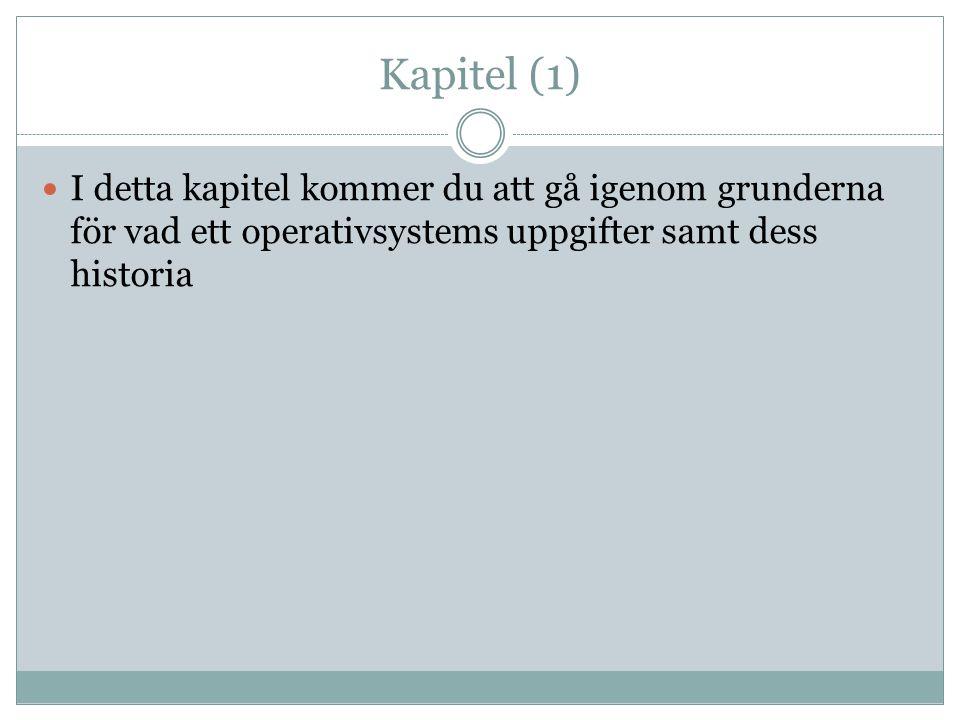 Kapitel (1) I detta kapitel kommer du att gå igenom grunderna för vad ett operativsystems uppgifter samt dess historia.