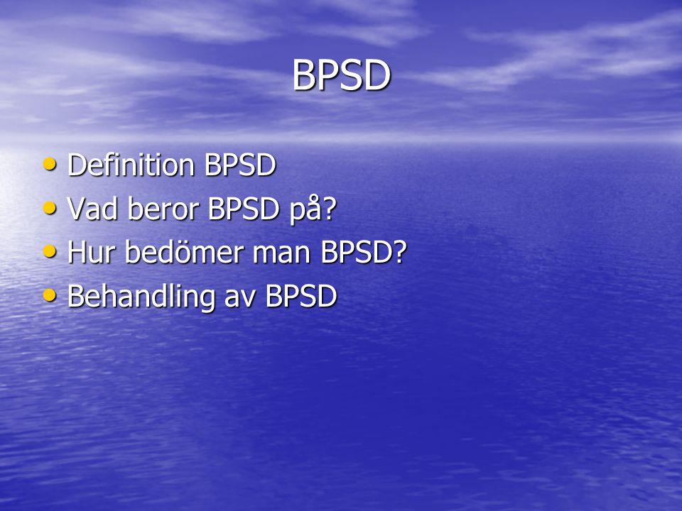 BPSD Definition BPSD Vad beror BPSD på Hur bedömer man BPSD