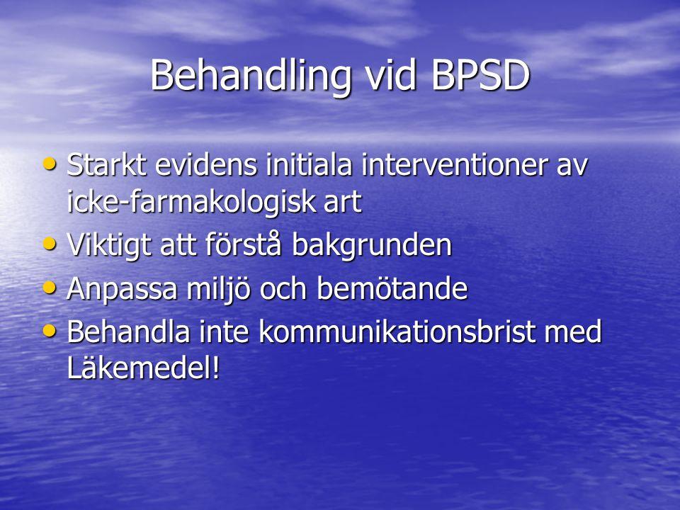 Behandling vid BPSD Starkt evidens initiala interventioner av icke-farmakologisk art. Viktigt att förstå bakgrunden.