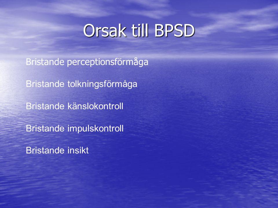 Orsak till BPSD Bristande perceptionsförmåga