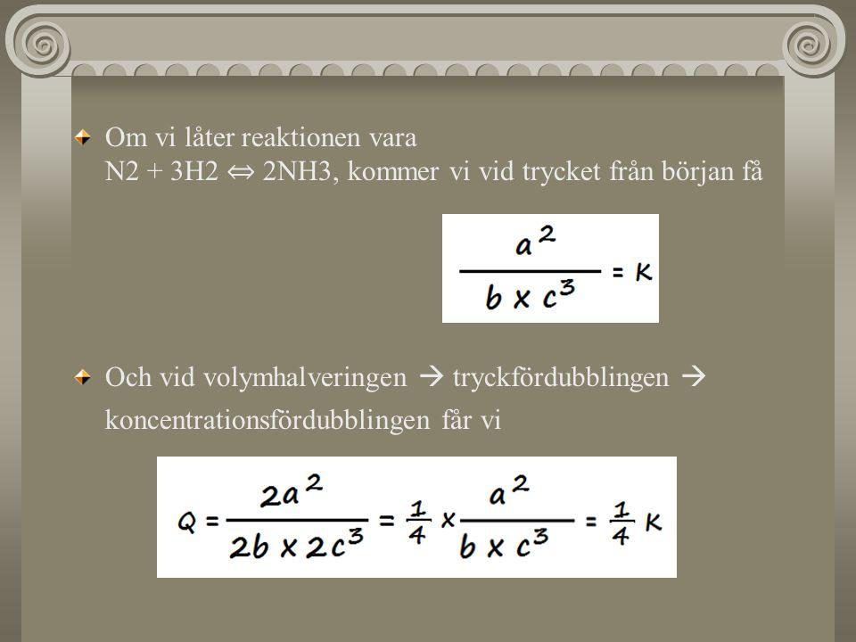 Om vi låter reaktionen vara N2 + 3H2 ⇔ 2NH3, kommer vi vid trycket från början få