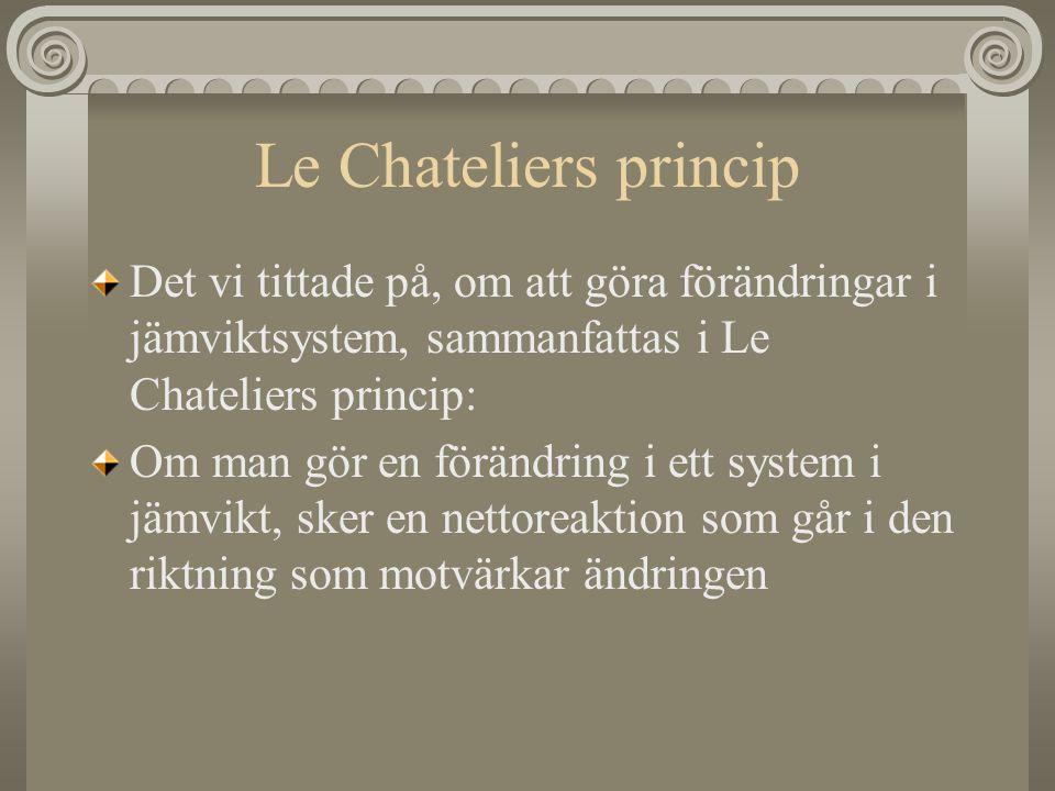 Le Chateliers princip Det vi tittade på, om att göra förändringar i jämviktsystem, sammanfattas i Le Chateliers princip: