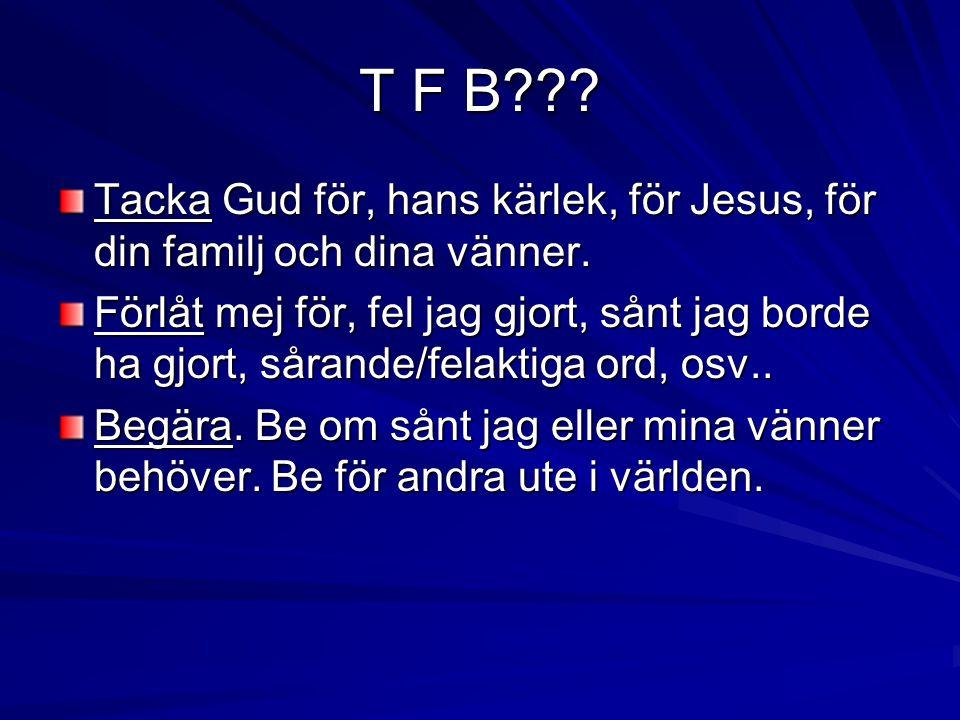 T F B Tacka Gud för, hans kärlek, för Jesus, för din familj och dina vänner.
