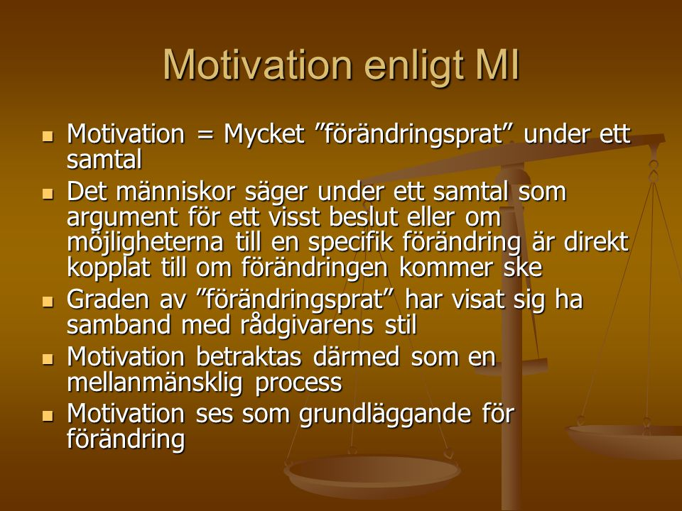 Motivation enligt MI Motivation = Mycket förändringsprat under ett samtal.