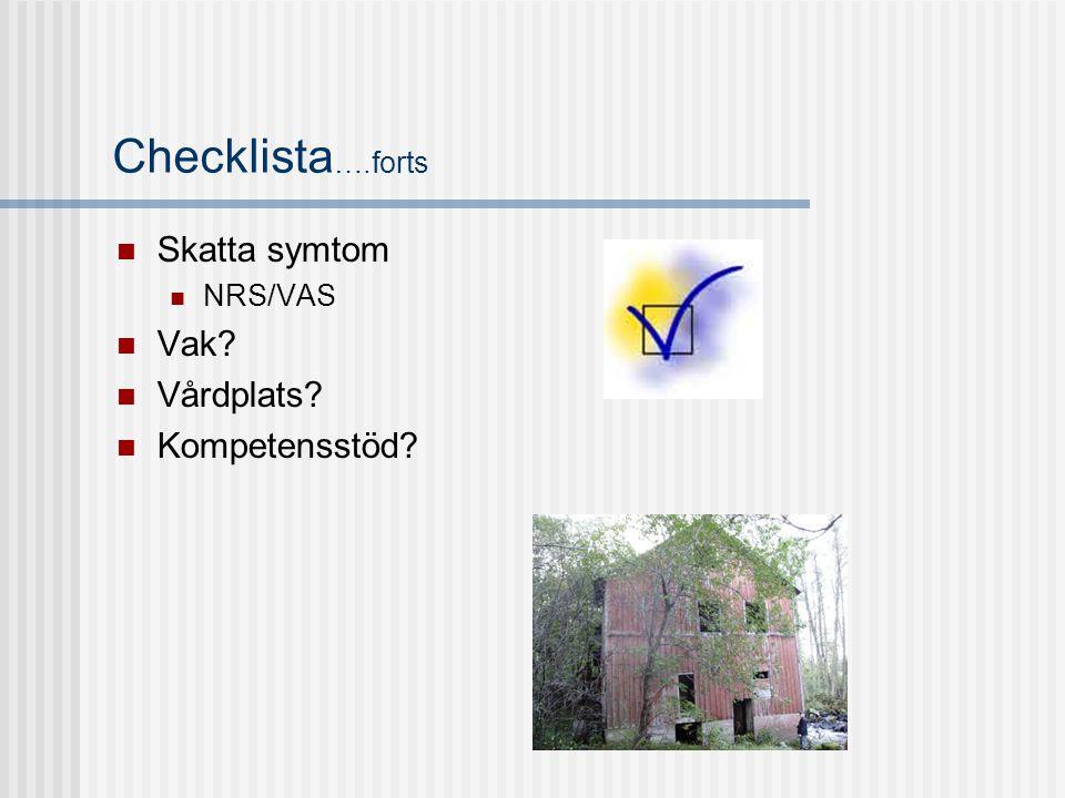 Checklista….forts Skatta symtom NRS/VAS Vak Vårdplats Kompetensstöd