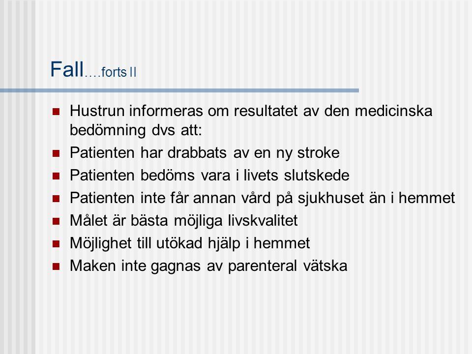 Fall….forts II Hustrun informeras om resultatet av den medicinska bedömning dvs att: Patienten har drabbats av en ny stroke.