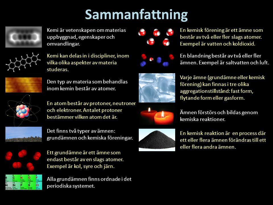 Sammanfattning Kemi är vetenskapen om materias uppbyggnad, egenskaper och omvandlingar.