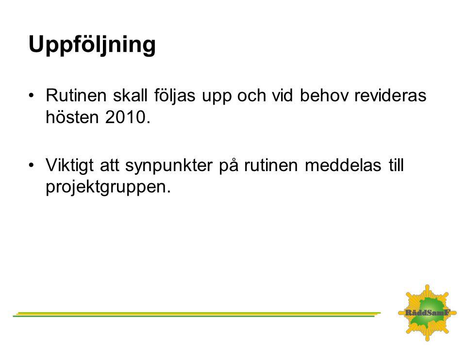 Uppföljning Rutinen skall följas upp och vid behov revideras hösten 2010.