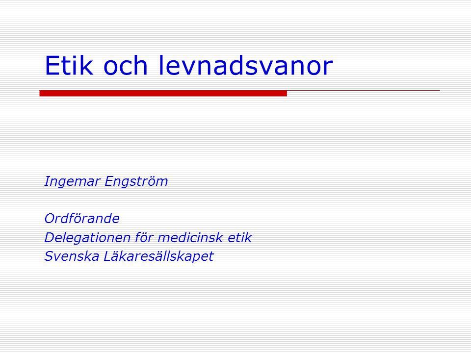 Etik och levnadsvanor Ingemar Engström Ordförande