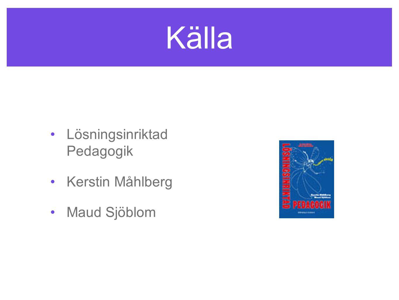Källa Lösningsinriktad Pedagogik Kerstin Måhlberg Maud Sjöblom