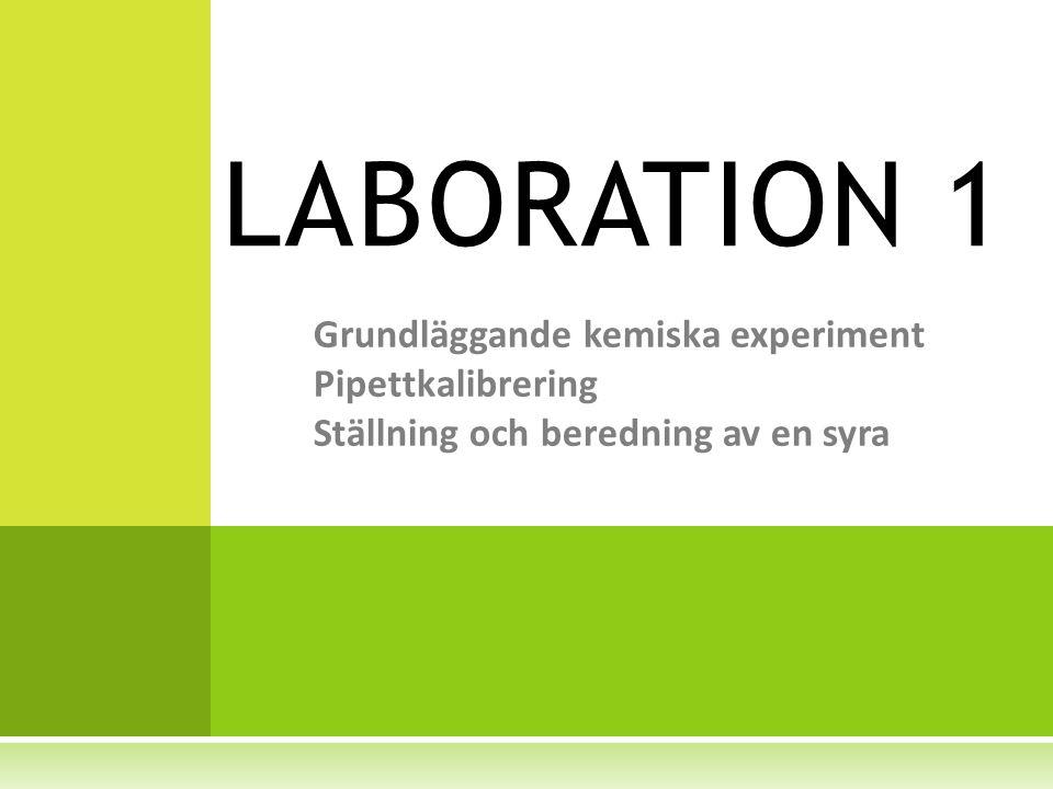 LABORATION 1 Grundläggande kemiska experiment Pipettkalibrering