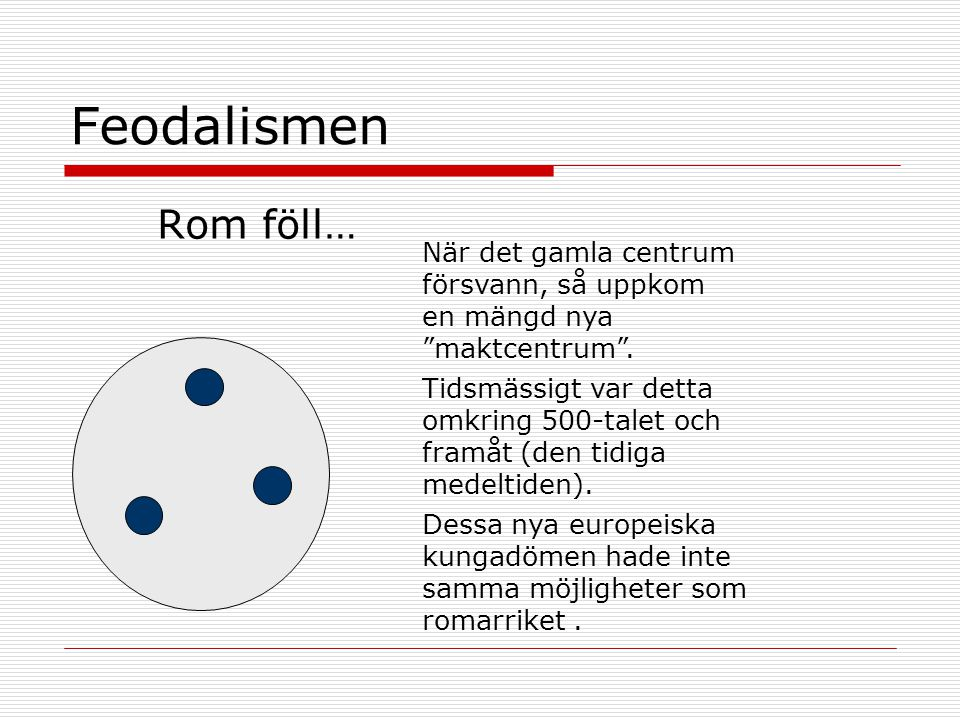 Feodalismen Rom föll… När det gamla centrum försvann, så uppkom en mängd nya maktcentrum .