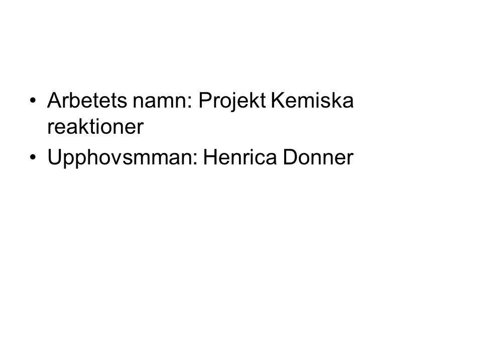 Arbetets namn: Projekt Kemiska reaktioner