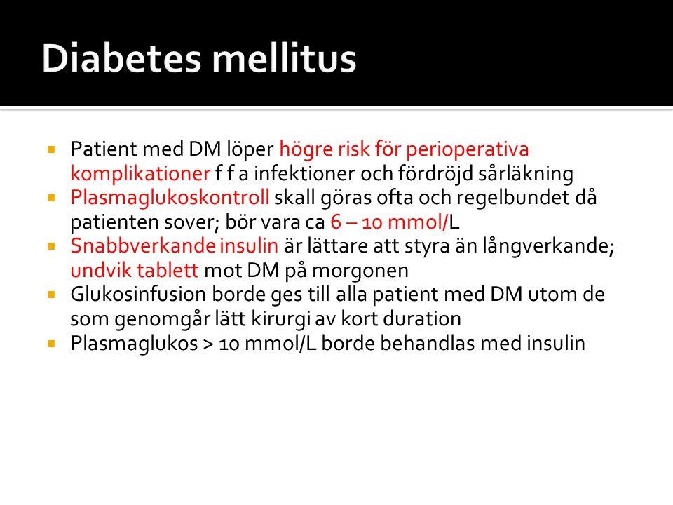 Diabetes mellitus Patient med DM löper högre risk för perioperativa komplikationer f f a infektioner och fördröjd sårläkning.