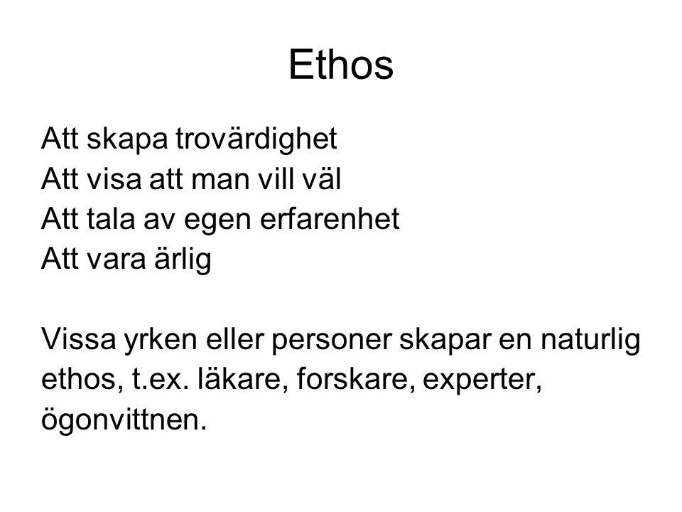 Ethos Att skapa trovärdighet Att visa att man vill väl
