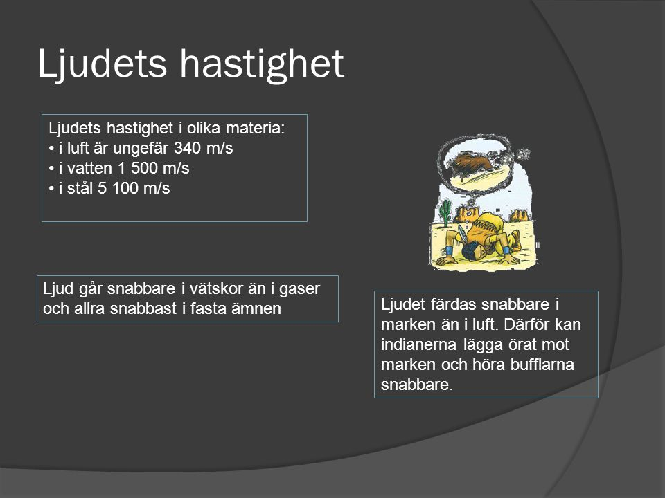 Ljudets hastighet Ljudets hastighet i olika materia: