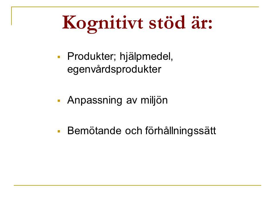 Kognitivt stöd är: Produkter; hjälpmedel, egenvårdsprodukter