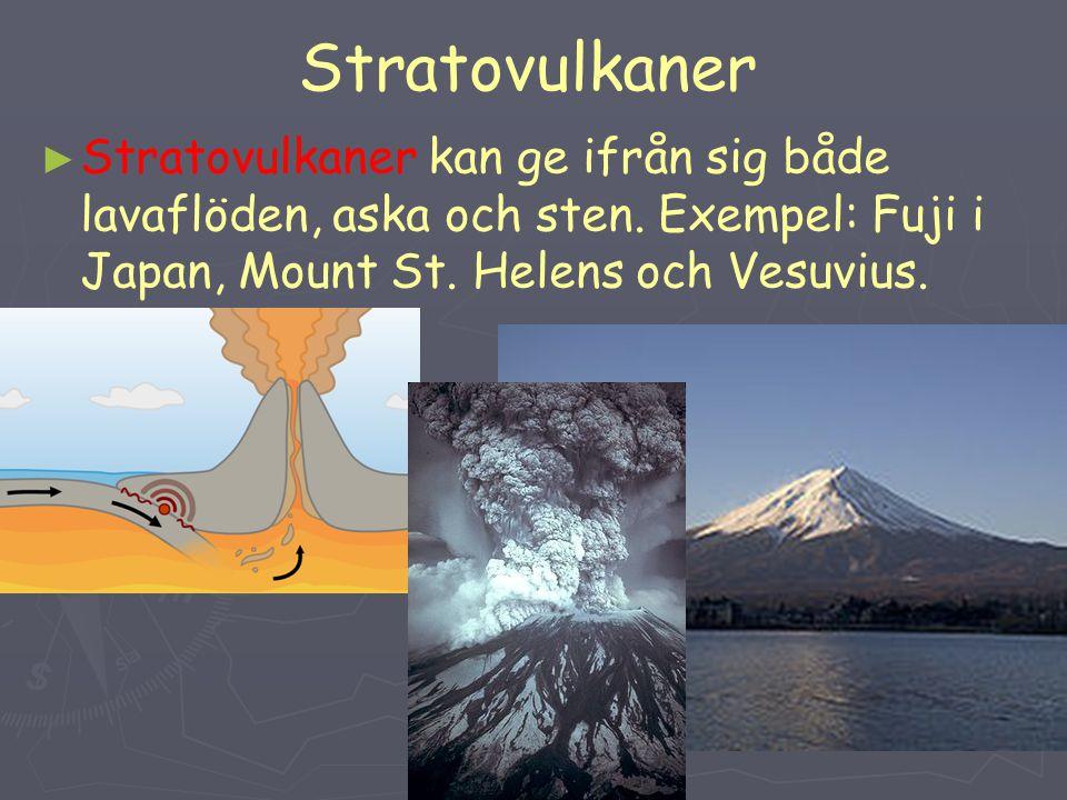 Stratovulkaner Stratovulkaner kan ge ifrån sig både lavaflöden, aska och sten. Exempel: Fuji i Japan, Mount St. Helens och Vesuvius.