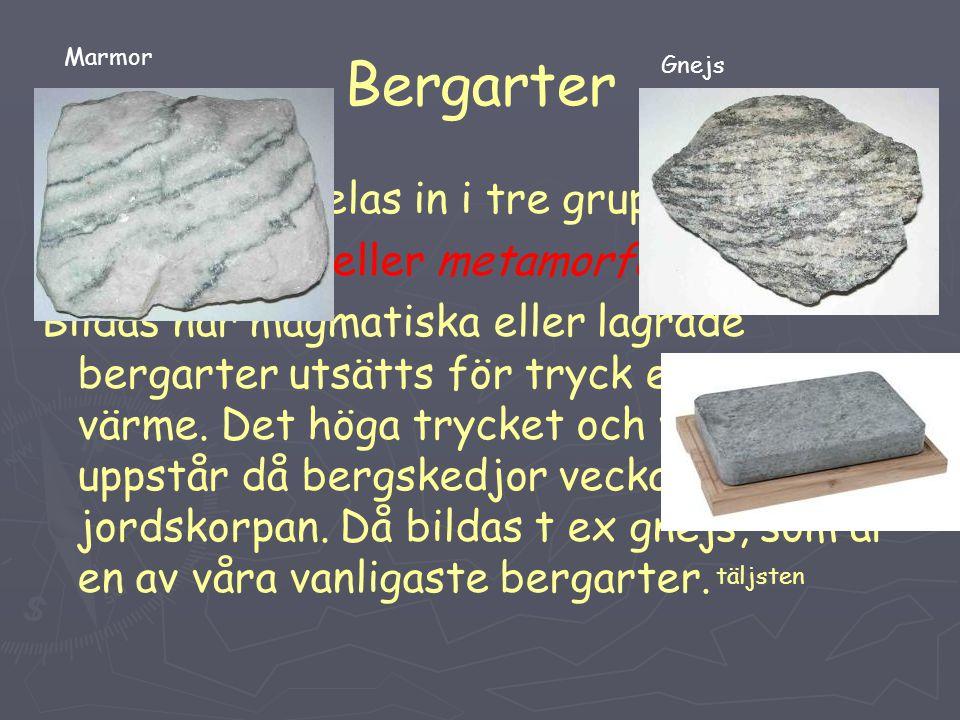 Bergarter Bergarterna delas in i tre grupper: