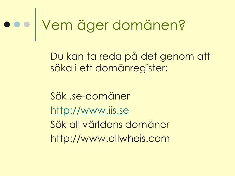 Vem äger domänen Du kan ta reda på det genom att söka i ett domänregister: Sök .se-domäner. http://www.iis.se.