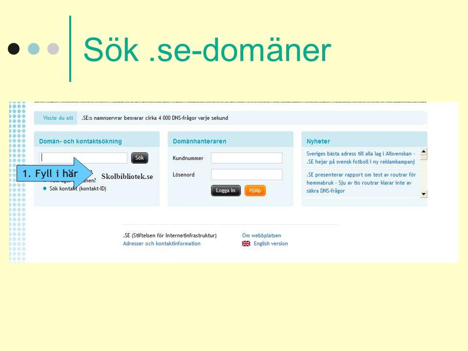 Sök .se-domäner Skriv text, lägg in bilder/diagram 1. Fyll i här