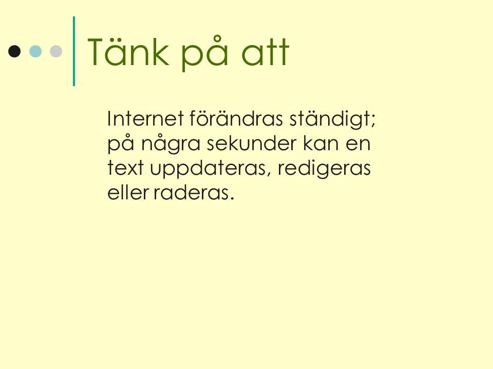 Tänk på att Internet förändras ständigt; på några sekunder kan en text uppdateras, redigeras eller raderas.