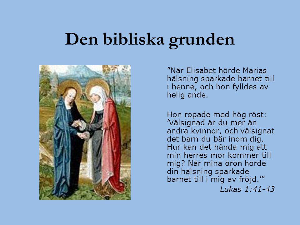 Den bibliska grunden När Elisabet hörde Marias hälsning sparkade barnet till i henne, och hon fylldes av helig ande.