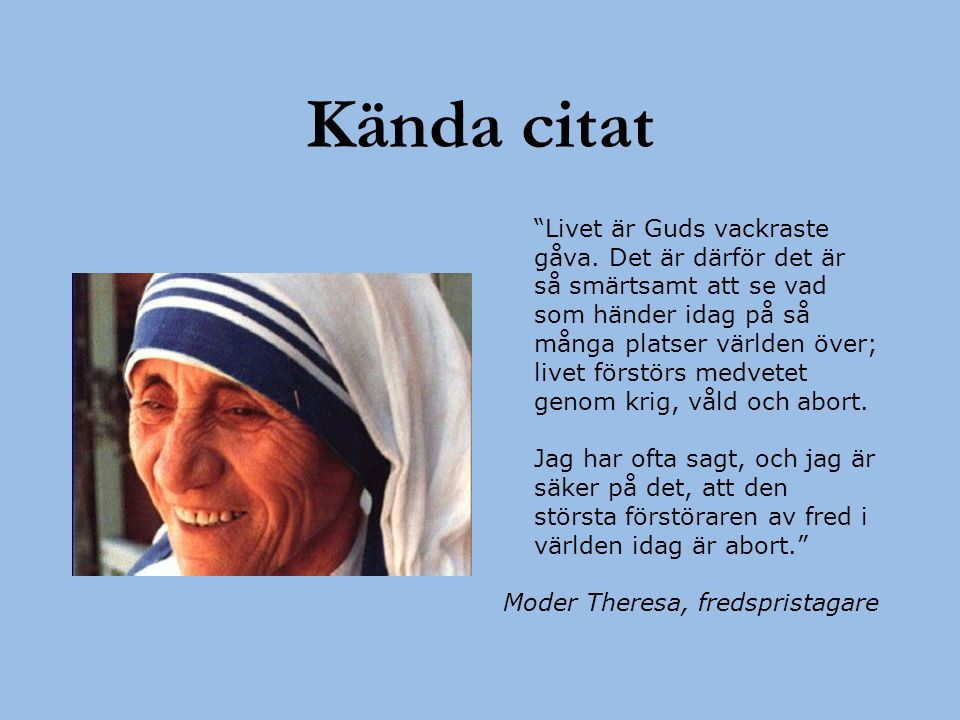 Kända citat Livet är Guds vackraste gåva. Det är därför det är så smärtsamt att se vad som händer idag på så många platser världen över;