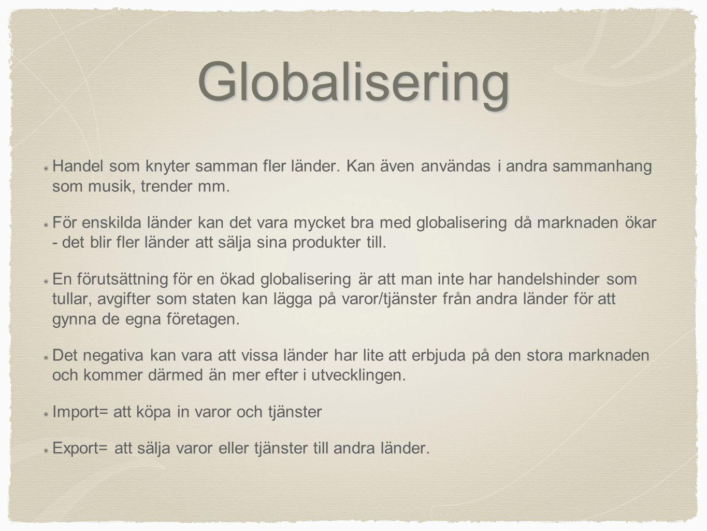 Globalisering Handel som knyter samman fler länder. Kan även användas i andra sammanhang som musik, trender mm.